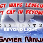 Easiest Ways Leveling Up to Soft Cap in Beyond Light